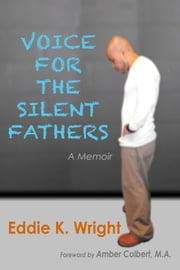 Voice for the Silent Fathers ebook by Eddie K. Wright