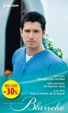 Chirurgien par vocation - Un heureux choix - Sous le charme du Dr Kearns - (promotion) ebook by Kate Hardy, Linda Goodnight, Laura Iding