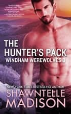 The Hunter's Pack ebook by Shawntelle Madison
