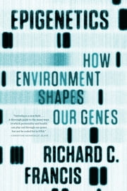Epigenetics: How Environment Shapes Our Genes ebook by Richard C. Francis