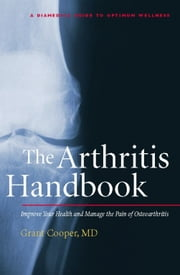 The Arthritis Handbook - Improve Your Health and Manage the Pain of Osteoarthritis ebook by M.D. Grant Cooper