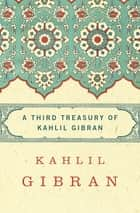 A Third Treasury of Kahlil Gibran ebook by