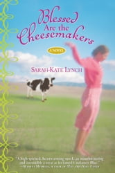 Blessed Are the Cheesemakers ebook by Sarah-Kate Lynch