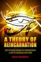 A Theory of Reincarnation: How is Karma Related to Reincarnation & How to Remember Past Lives ebook by Robin Sacredfire