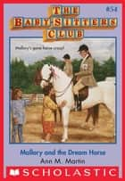 The Baby-Sitters Club #54: Mallory and the Dream Horse ebook by Ann M. Martin
