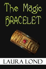The Magic Bracelet (A Short Story) ebook by Laura Lond