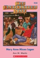The Baby-Sitters Club #46: Mary Anne Misses Logan ebook by Ann M. Martin