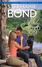 Baby, Hold On (Southern Roads, Book 5) ebook by Stephanie Bond