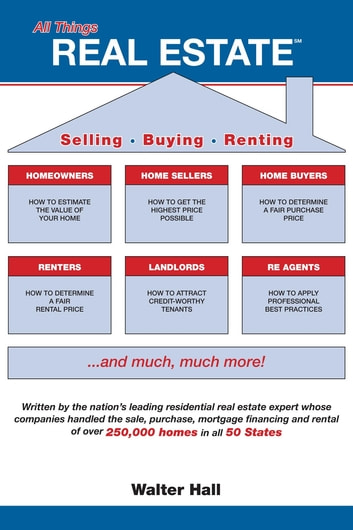 All Things REAL ESTATE - Selling Buying Renting ebook by Walter Hall