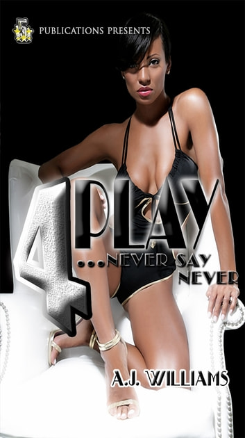 4Play...Never Say Never ebook by A.J. Williams