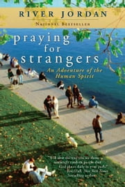 Praying for Strangers - An Adventure of the Human Spirit ebook by River Jordan
