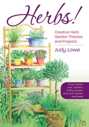 Herbs!: Creative Herb Garden Themes and Projects - Creative Herb Garden Themes and Projects ebook by Judy Lowe