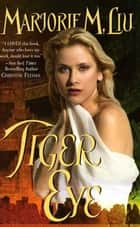Tiger Eye - The First Dirk & Steele Novel ebook by Marjorie M. Liu