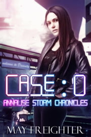 Case: 0 - Annalise Storm Chronicles, #1 ebook by May Freighter