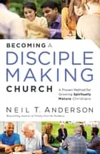 Becoming a Disciple-Making Church ebook by Neil T. Anderson