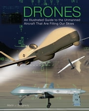 Drones - An Illustrated Guide to the Unmanned Aircraft that are Filling our Skies ebook by Martin J Dougherty
