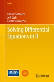 Solving Differential Equations in R ebook by Karline Soetaert,Jeff Cash,Francesca Mazzia