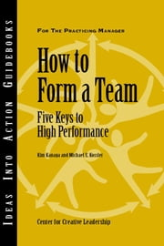 How to Form a Team: Five Keys to High Performance ebook by Kanaga, Kim