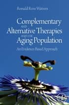 Complementary and Alternative Therapies and the Aging Population ebook by Ronald Ross Watson