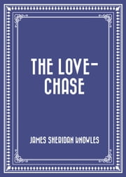 The Love-chase ebook by James Sheridan Knowles