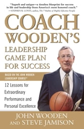 Coach Wooden's Leadership Game Plan for Success: 12 Lessons for Extraordinary Performance and Personal Excellence ebook by John Wooden,Steve Jamison