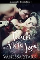 Teach Me to Love ebook by Vanessa Stark