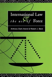 International Law and the Use of Force - Beyond the U.N. Charter Paradigm ebook by Anthony Clark Arend,Robert J. Beck