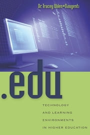 .edu - Technology and Learning Environments in Higher Education ebook by Tracey Wilen-Daugenti