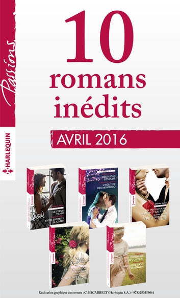 10 romans inédits Passions (nº590 à 594 - avril 2016) ebook by Collectif