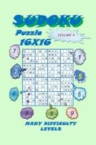 Sudoku Puzzle 16X16, Volume 4 ebook by YobiTech Consulting