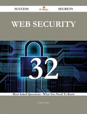 Web Security 32 Success Secrets - 32 Most Asked Questions On Web Security - What You Need To Know ebook by Charles Parker
