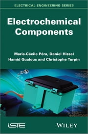 Electrochemical Components ebook by Daniel Hissel,Hamid Gualous,Christophe Turpin,Marie-Cécile Pera