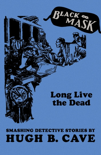 Long Live the Dead - Smashing Detective Stories ebook by Hugh B. Cave