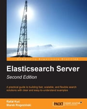 Elasticsearch Server: Second Edition ebook by Rafał Kuć,Marek Rogoziński