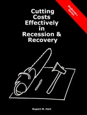 Cutting Costs Effectively in Recession & Recovery ebook by Rupert Hart
