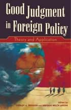 Good Judgment in Foreign Policy - Theory and Application ebook by Stanley A. Renshon, Deborah Welch Larson, Andrew Bennett,...