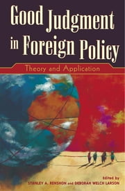 Good Judgment in Foreign Policy - Theory and Application ebook by Stanley A. Renshon,Deborah Welch Larson,Andrew Bennett,Barbara Farnham,Alexander L. George,Richard N. Haas,Bruce W. Jentleson,Stephen J. Wayne,David A. Welch