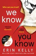 We Know You Know - The addictive new thriller from the author of He Said/She Said and Richard & Judy Book Club pick ebook by Erin Kelly