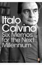 Six Memos for the Next Millennium ebook by Italo Calvino, Geoffrey Brock