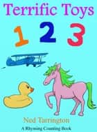 Terrific Toys 1 2 3 (A Rhyming Counting Book) ebook by Ned Tarrington