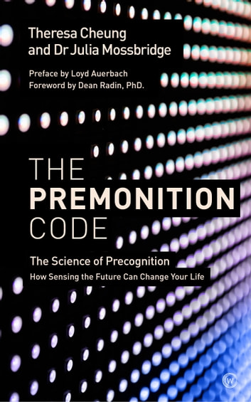 The Premonition Code - The Science of Precognition, How Sensing the Future Can Change Your Life eBook by Theresa Cheung,Dr. Julia Mossbridge,Loyd Auerbach