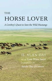 The Horse Lover - A Cowboy's Quest to Save the Wild Mustangs ebook by H. Alan Day,Lynn Wiese Sneyd,Justice Sandra Day O'Connor