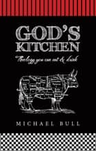 God's Kitchen - Theology You Can Eat and Drink ebook by Michael Bull
