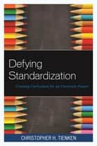 Defying Standardization ebook by Ed. H. D Tienken