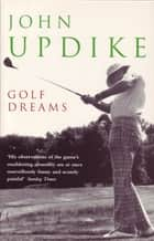 Golf Dreams ebook by John Updike