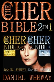 The Cher Bible 2 In 1 Vol 1 Essentials Vol 2 Timeline ebook by Daniel Wheway