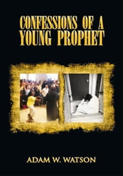 CONFESSIONS OF A YOUNG PROPHET ebook by Adam W. Watson