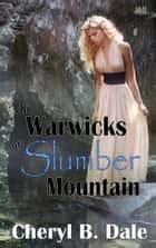 The Warwicks of Slumber Mountain ebook by Cheryl B. Dale