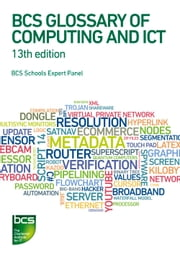 BCS Glossary of Computing and ICT ebook by BCS Academy Glossary Working Party,Arnold Burdett,Dan Bowen,Diana Butler,Aline Cumming,Frank Hurvid,Adrian Jackson,John Jaworski,Percy Mett,Thomas Ng,Penny Patterson,Marianne Scheer,Hazel Shaw,Alfred Vella,John Woollard,David Fuller