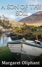 A Son of the Soil eBook by Margaret Oliphant